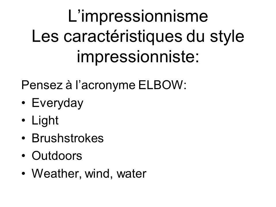 Limpressionnisme Les caractéristiques du style impressionniste: Pensez à lacronyme ELBOW: Everyday Light Brushstrokes Outdoors Weather, wind, water