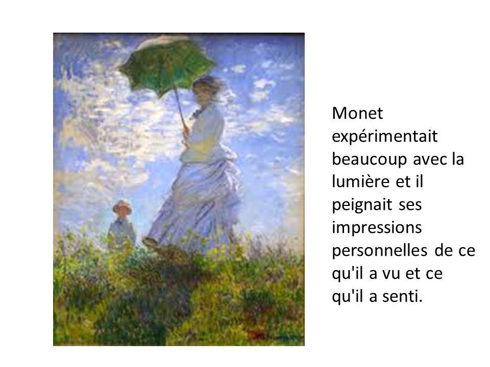 Monet expérimentait beaucoup avec la lumière et il peignait ses impressions personnelles de ce qu'il a vu et ce qu'il a senti.