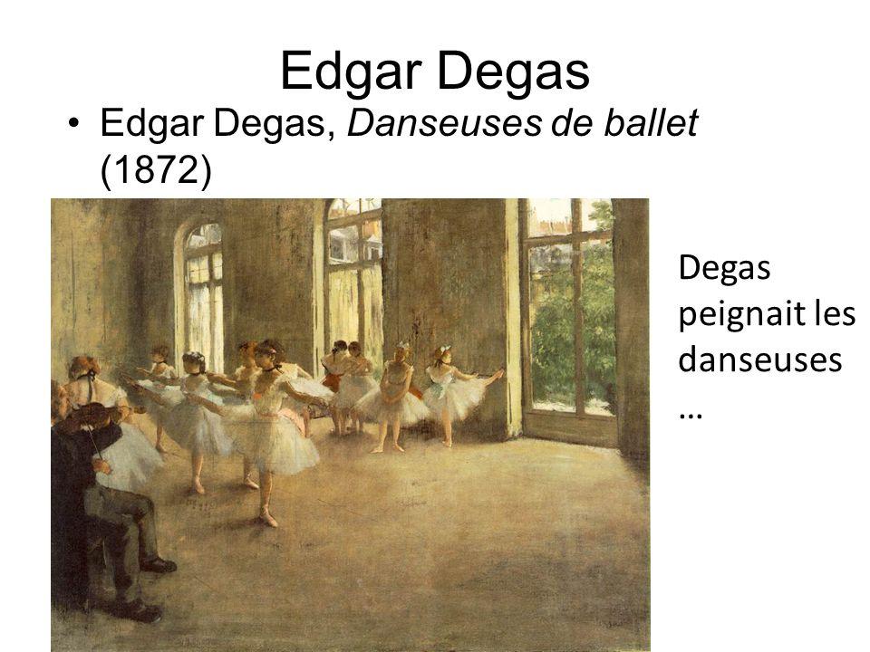 Edgar Degas Edgar Degas, Danseuses de ballet (1872) Degas peignait les danseuses …