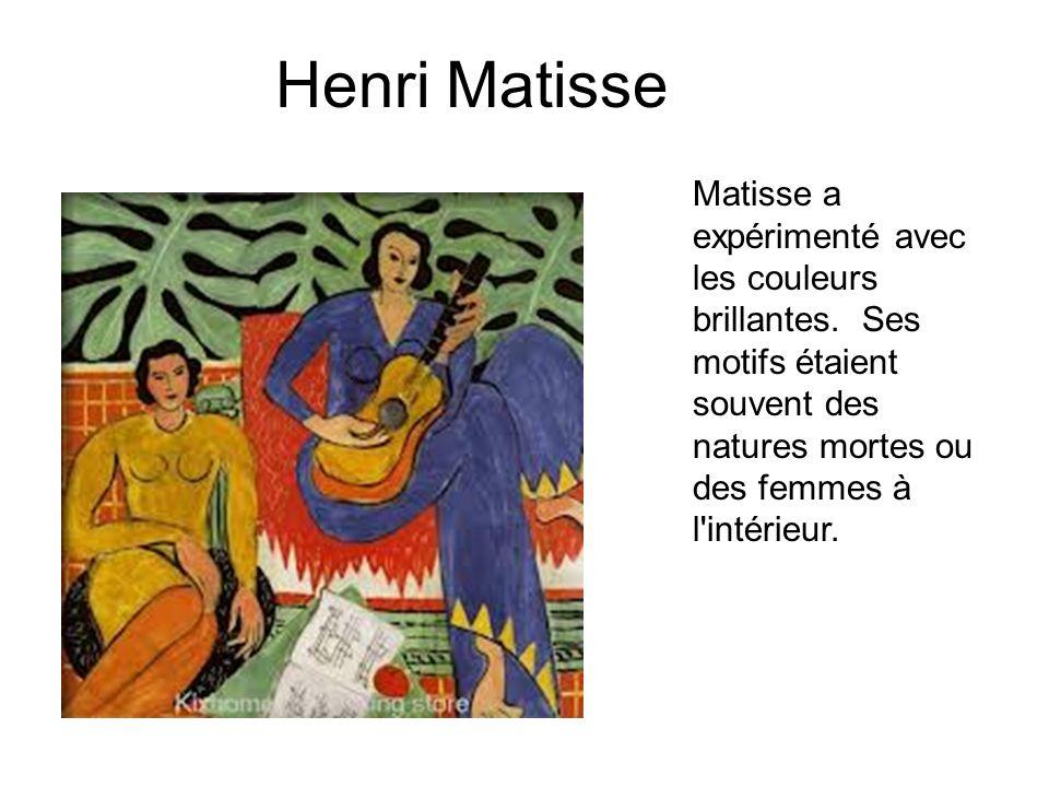Henri Matisse Matisse a expérimenté avec les couleurs brillantes. Ses motifs étaient souvent des natures mortes ou des femmes à l'intérieur.