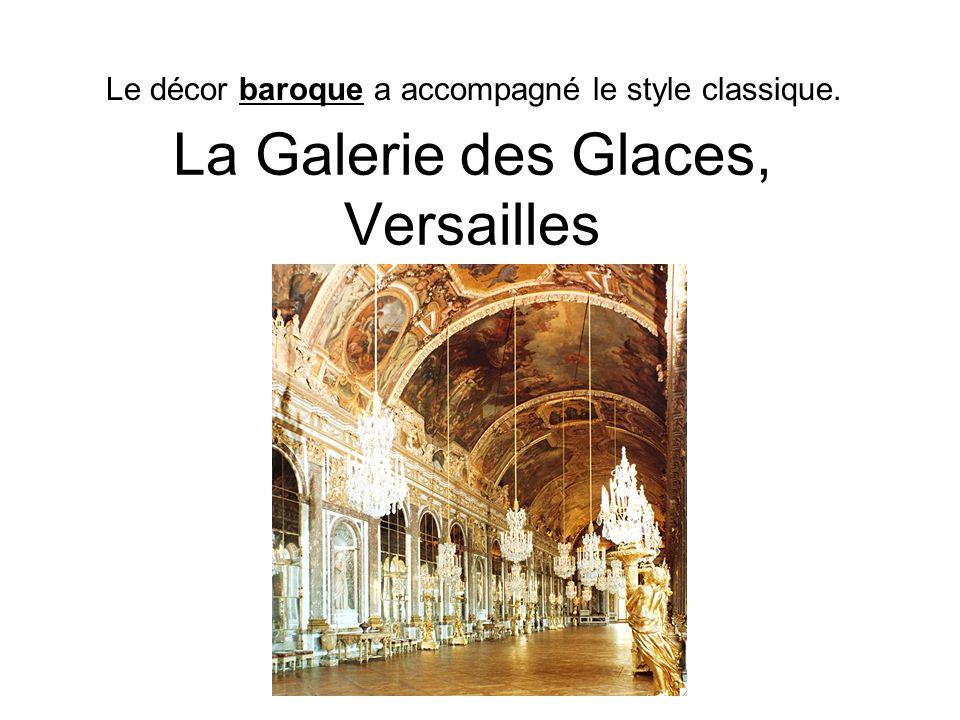 La Galerie des Glaces, Versailles Le décor baroque a accompagné le style classique.
