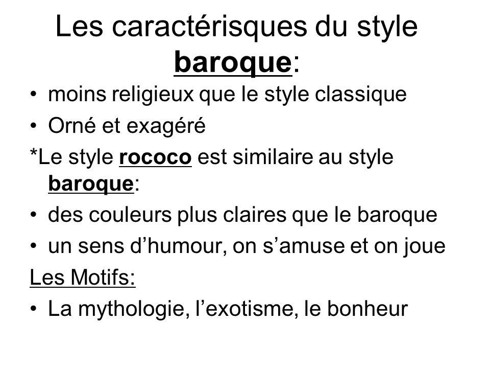 Les caractérisques du style baroque: moins religieux que le style classique Orné et exagéré *Le style rococo est similaire au style baroque: des coule