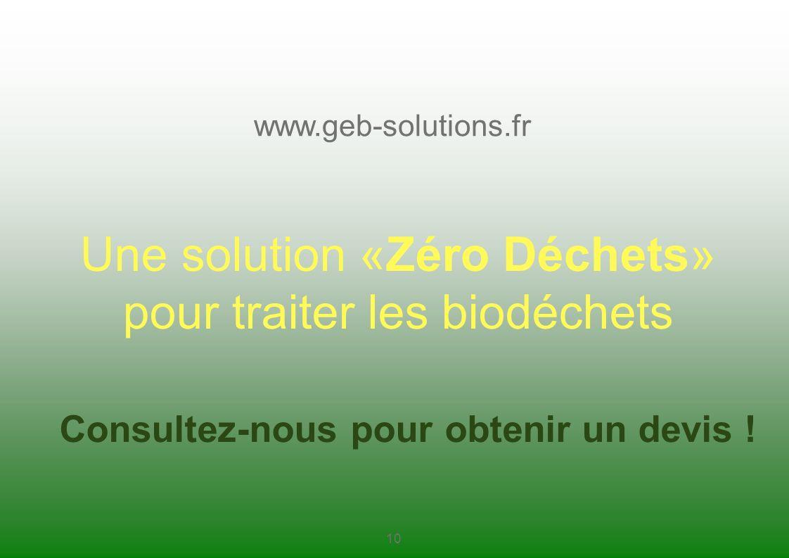 Une solution «Zéro Déchets» pour traiter les biodéchets Consultez-nous pour obtenir un devis ! 10 www.geb-solutions.fr