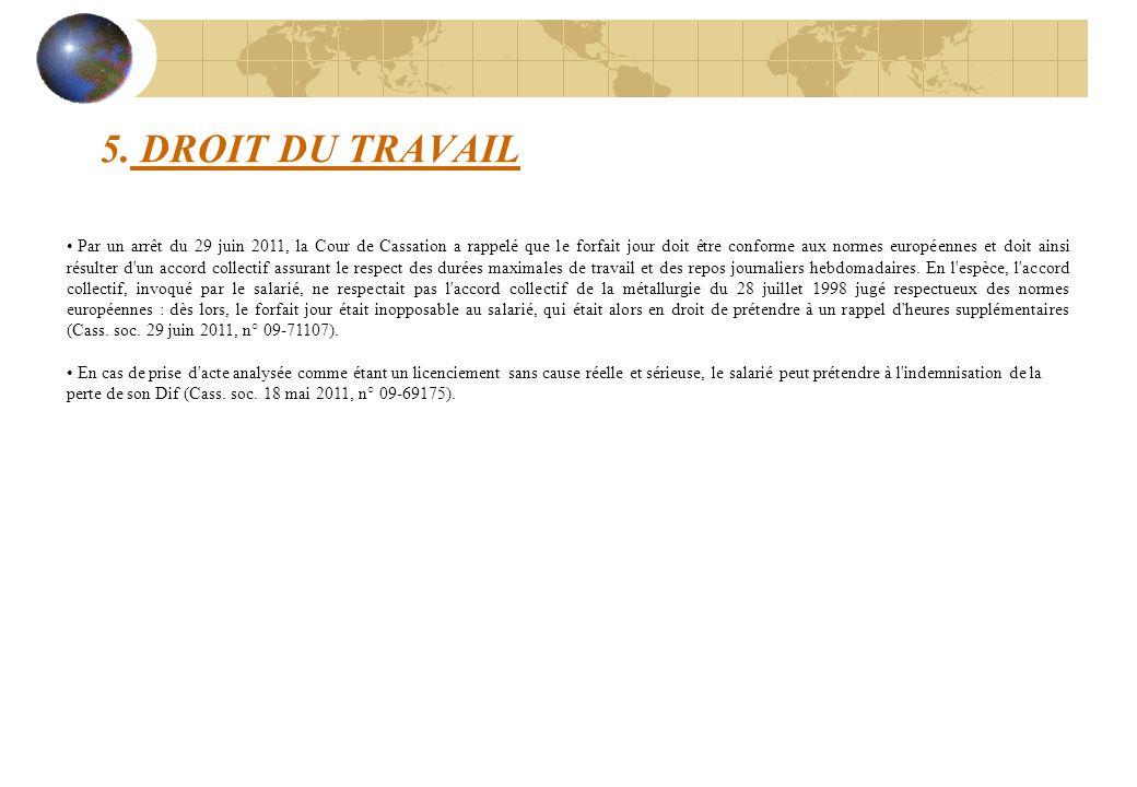5. DROIT DU TRAVAIL Par un arrêt du 29 juin 2011, la Cour de Cassation a rappelé que le forfait jour doit être conforme aux normes européennes et doit