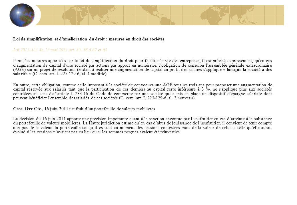 Loi de simplification et d'amélioration du droit : mesures en droit des sociétés Loi 2011-525 du 17 mai 2011 art. 55, 58 à 62 et 64 Parmi les mesures