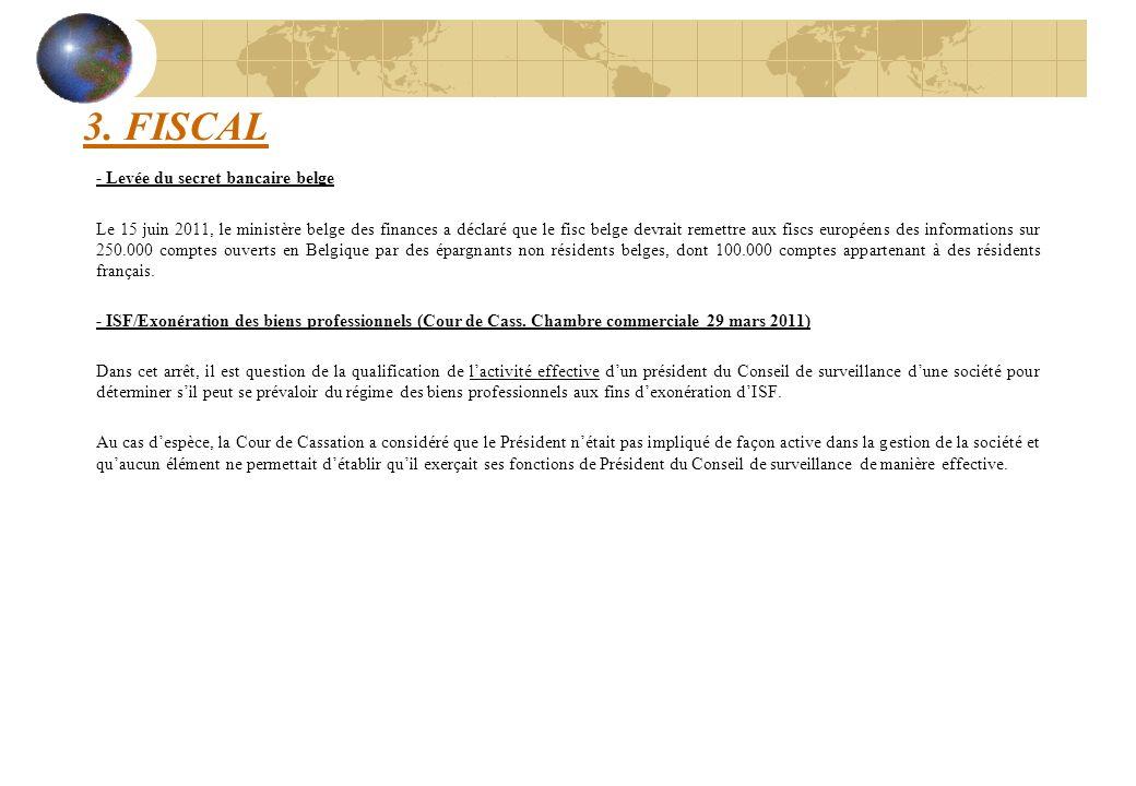 3. FISCAL - Levée du secret bancaire belge Le 15 juin 2011, le ministère belge des finances a déclaré que le fisc belge devrait remettre aux fiscs eur