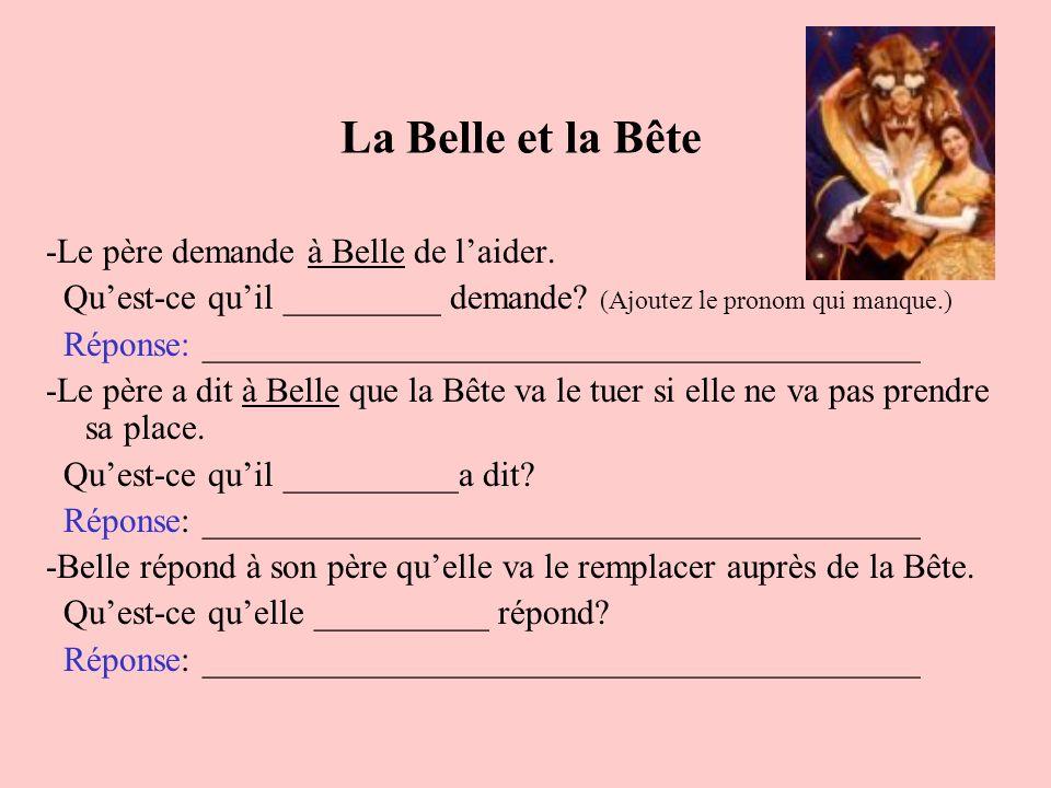 La Belle et la Bête -Le père demande à Belle de laider. Quest-ce quil _________ demande? (Ajoutez le pronom qui manque.) Réponse: ____________________