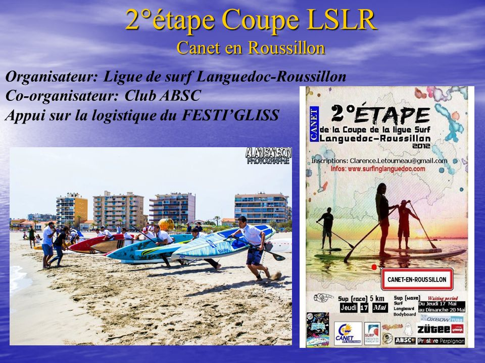 2°étape Coupe LSLR Canet en Roussillon Organisateur: Ligue de surf Languedoc-Roussillon Co-organisateur: Club ABSC Appui sur la logistique du FESTIGLI