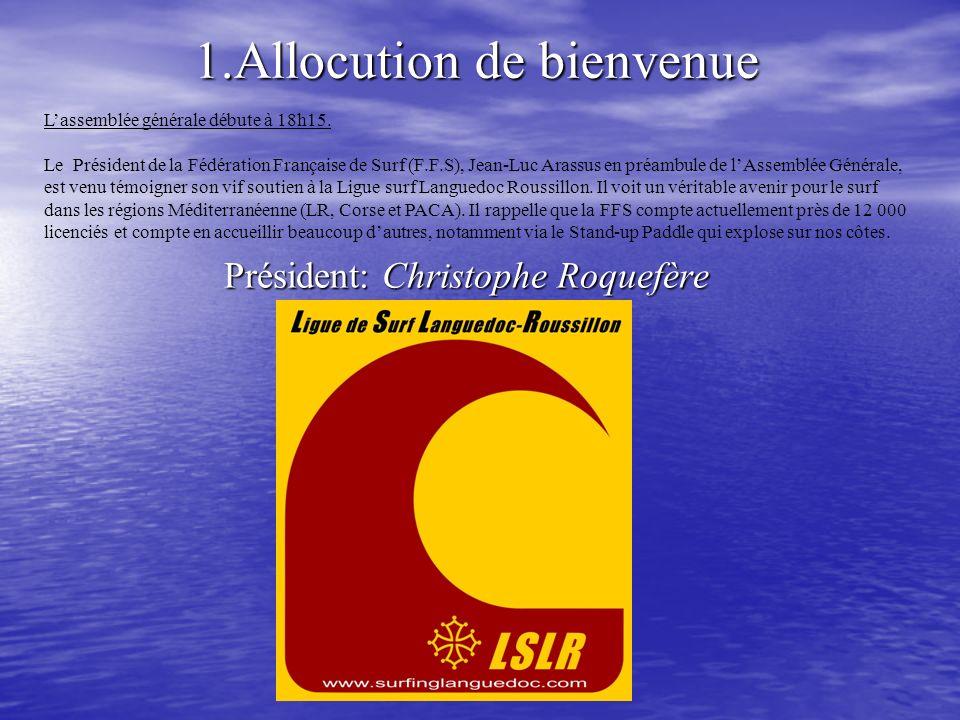 1.Allocution de bienvenue Président: Christophe Roquefère Lassemblée générale débute à 18h15. Le Président de la Fédération Française de Surf (F.F.S),