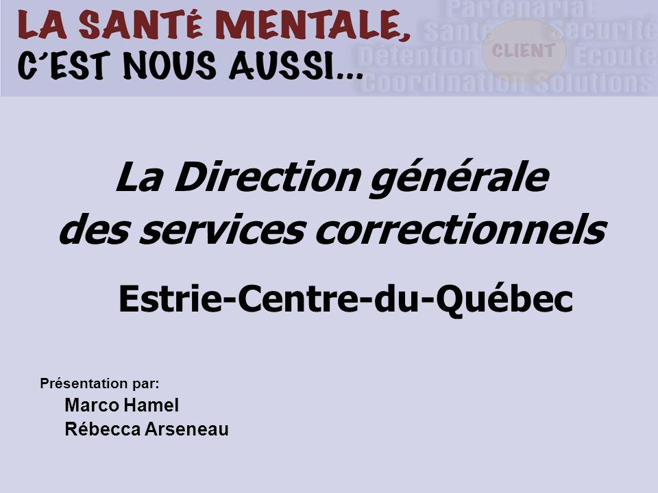 La Direction générale des services correctionnels Estrie-Centre-du-Québec Présentation par: Marco Hamel Rébecca Arseneau