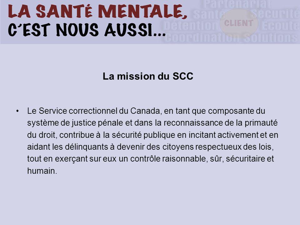 La mission du SCC Le Service correctionnel du Canada, en tant que composante du système de justice pénale et dans la reconnaissance de la primauté du