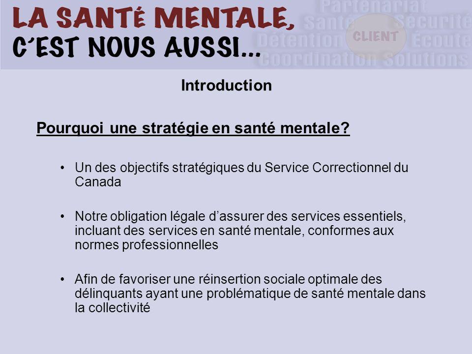 Pourquoi une stratégie en santé mentale? Un des objectifs stratégiques du Service Correctionnel du Canada Notre obligation légale dassurer des service