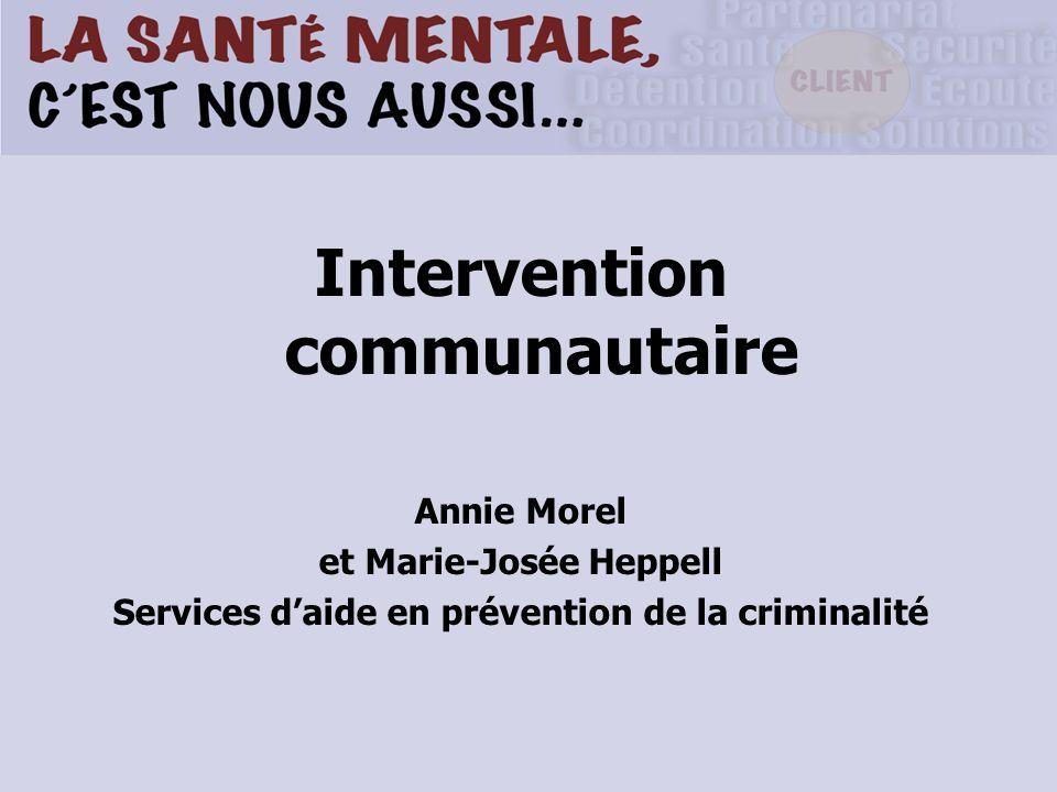 Intervention communautaire Annie Morel et Marie-Josée Heppell Services daide en prévention de la criminalité