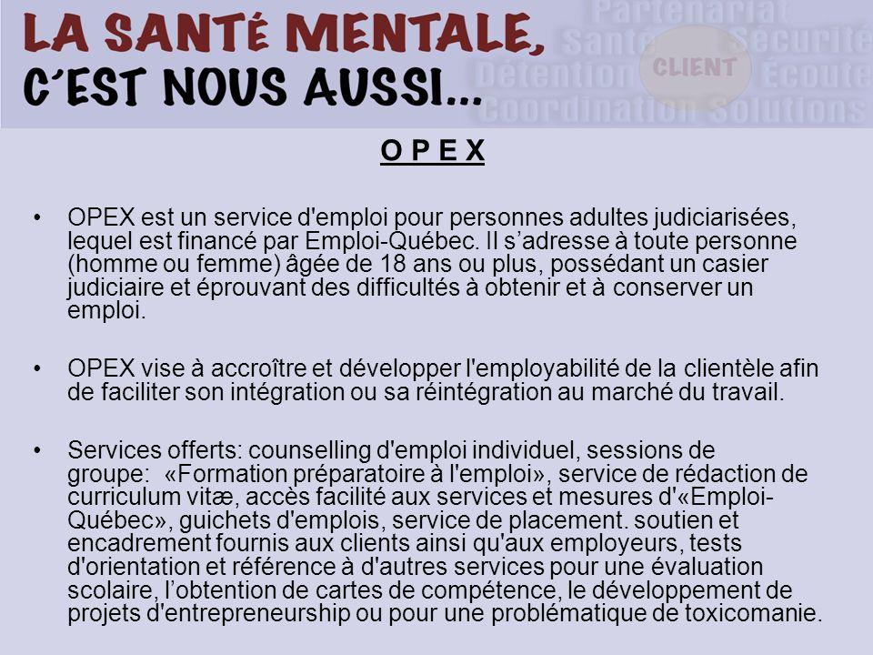 O P E X OPEX est un service d'emploi pour personnes adultes judiciarisées, lequel est financé par Emploi-Québec. Il sadresse à toute personne (homme o