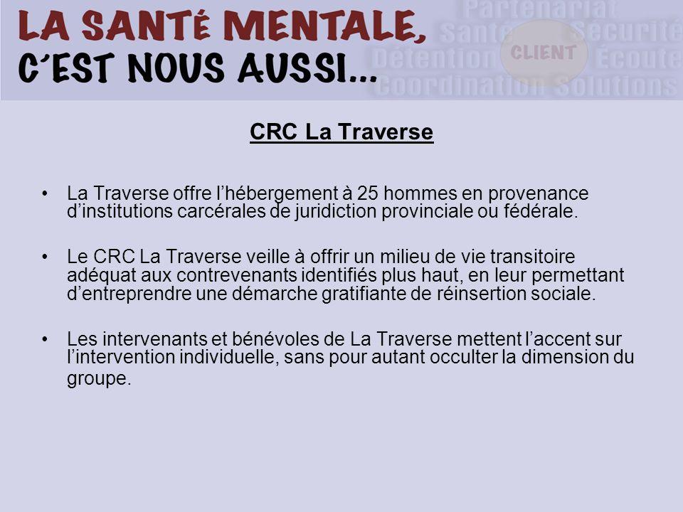 CRC La Traverse La Traverse offre lhébergement à 25 hommes en provenance dinstitutions carcérales de juridiction provinciale ou fédérale. Le CRC La Tr