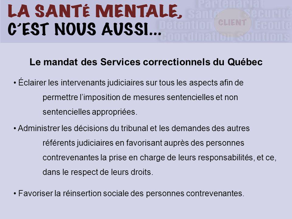 Le mandat des Services correctionnels du Québec Éclairer les intervenants judiciaires sur tous les aspects afin de permettre limposition de mesures se