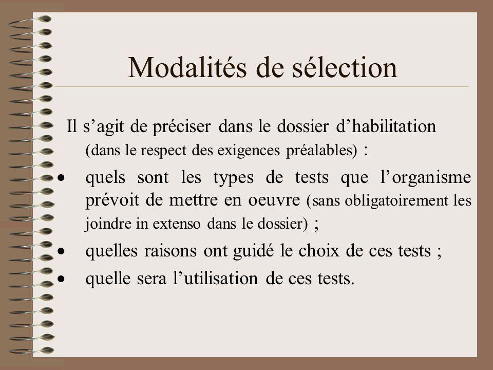 Modalités de sélection Il sagit de préciser dans le dossier dhabilitation (dans le respect des exigences préalables) : quels sont les types de tests q