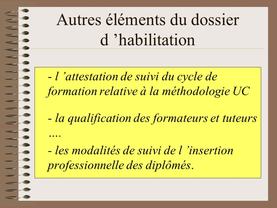 Autres éléments du dossier d habilitation - l attestation de suivi du cycle de formation relative à la méthodologie UC - la qualification des formateu