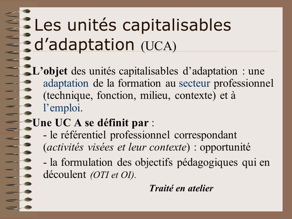 Lobjet des unités capitalisables dadaptation : une adaptation de la formation au secteur professionnel (technique, fonction, milieu, contexte) et à le