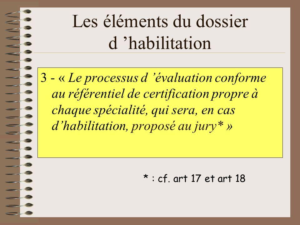 Les éléments du dossier d habilitation 3 - « Le processus d évaluation conforme au référentiel de certification propre à chaque spécialité, qui sera,