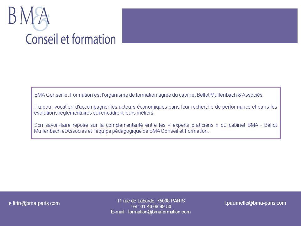 21 11 rue de Laborde, 75008 PARIS Tel : 01 40 08 99 50 E-mail : formation@bmaformation.com e.lirin@bma-paris.com l.paumelle@bma-paris.com BMA Conseil