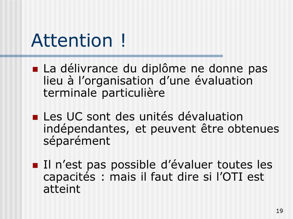 19 Attention ! La délivrance du diplôme ne donne pas lieu à lorganisation dune évaluation terminale particulière Les UC sont des unités dévaluation in