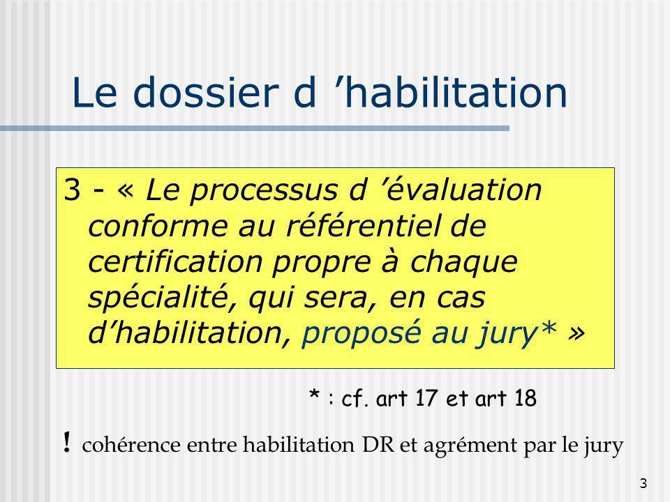 3 Le dossier d habilitation 3 - « Le processus d évaluation conforme au référentiel de certification propre à chaque spécialité, qui sera, en cas dhab