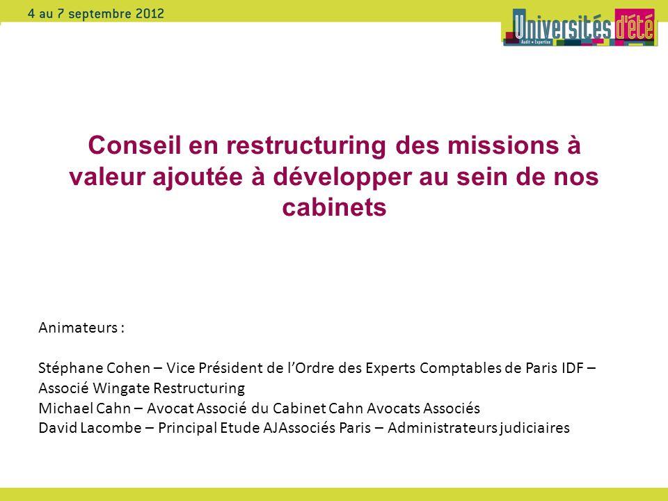 Conseil en restructuring des missions à valeur ajoutée à développer au sein de nos cabinets Animateurs : Stéphane Cohen – Vice Président de lOrdre des