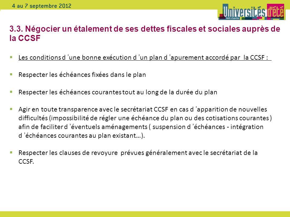 3.3. Négocier un étalement de ses dettes fiscales et sociales auprès de la CCSF Les conditions d une bonne exécution d un plan d apurement accordé par