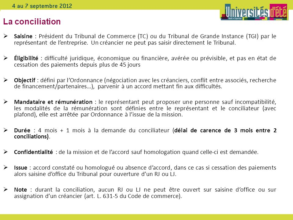 La conciliation Saisine : Président du Tribunal de Commerce (TC) ou du Tribunal de Grande Instance (TGI) par le représentant de lentreprise. Un créanc