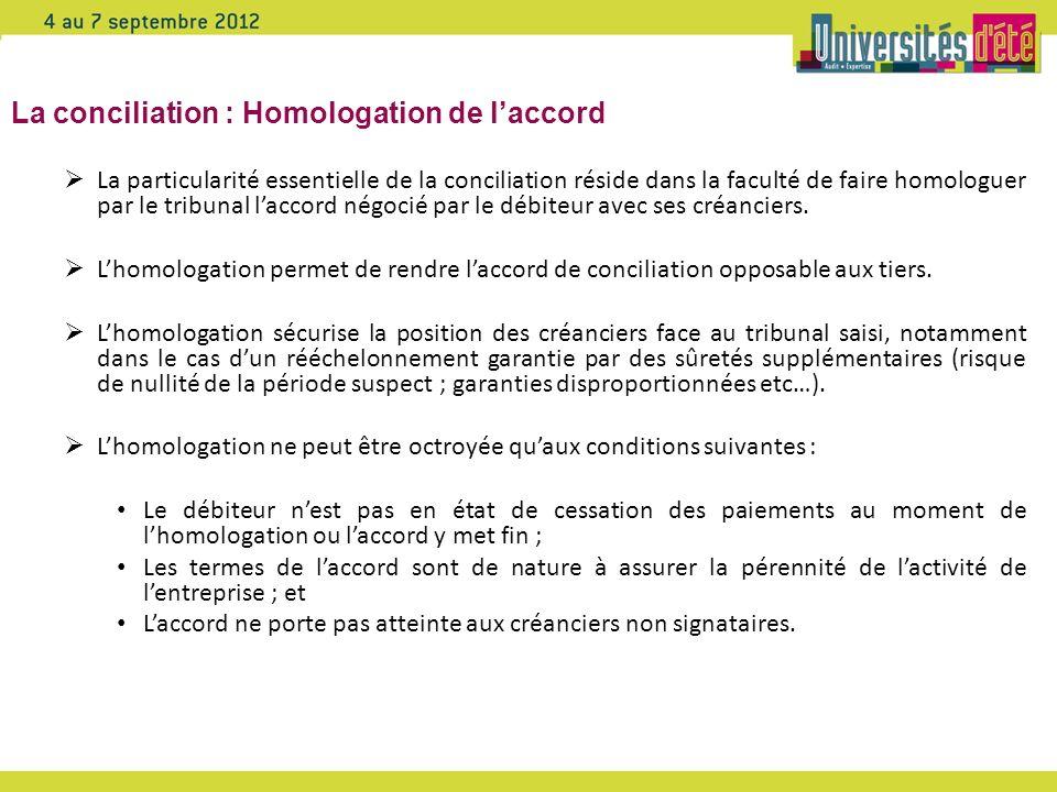 La conciliation : Homologation de laccord La particularité essentielle de la conciliation réside dans la faculté de faire homologuer par le tribunal l