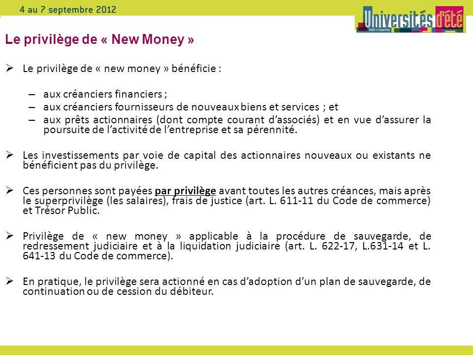 Le privilège de « New Money » Le privilège de « new money » bénéficie : – aux créanciers financiers ; – aux créanciers fournisseurs de nouveaux biens