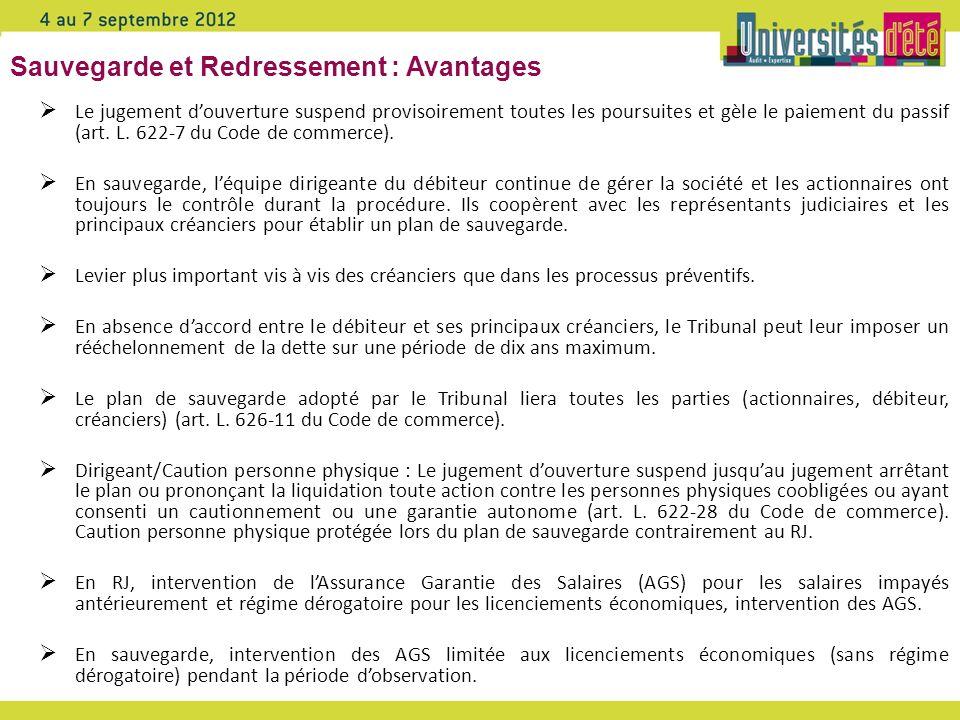 Sauvegarde et Redressement : Avantages Le jugement douverture suspend provisoirement toutes les poursuites et gèle le paiement du passif (art. L. 622-