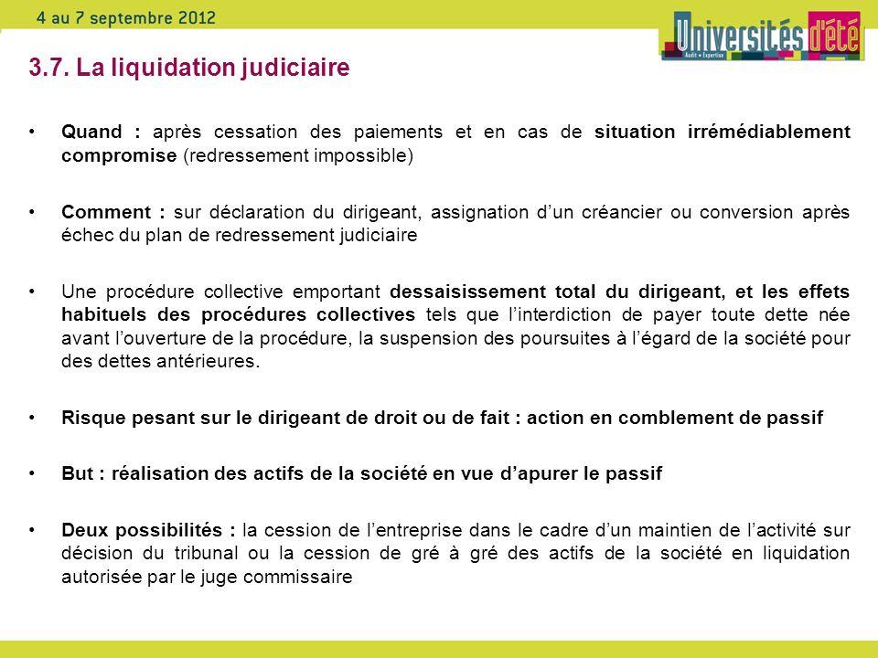 3.7. La liquidation judiciaire Quand : après cessation des paiements et en cas de situation irrémédiablement compromise (redressement impossible) Comm