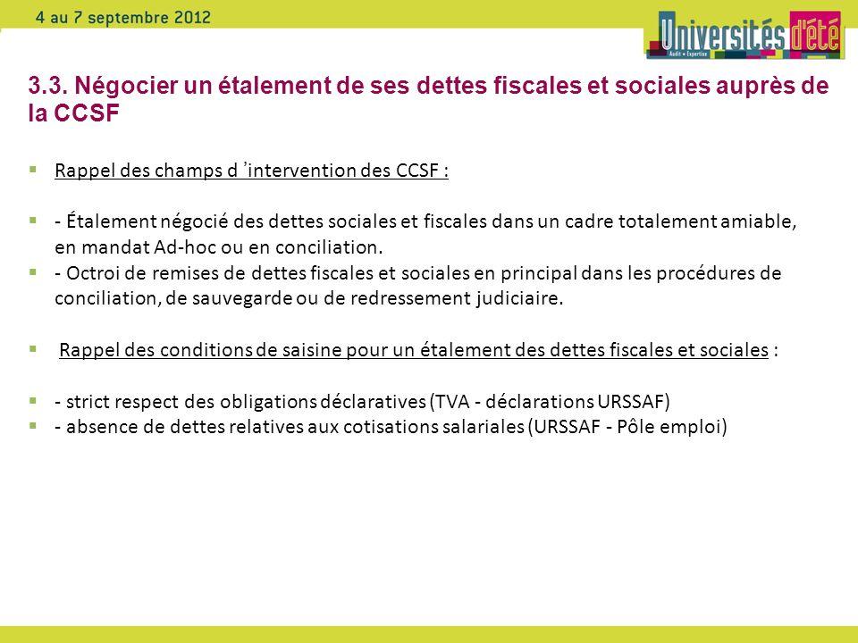 3.3. Négocier un étalement de ses dettes fiscales et sociales auprès de la CCSF Rappel des champs d intervention des CCSF : - Étalement négocié des de