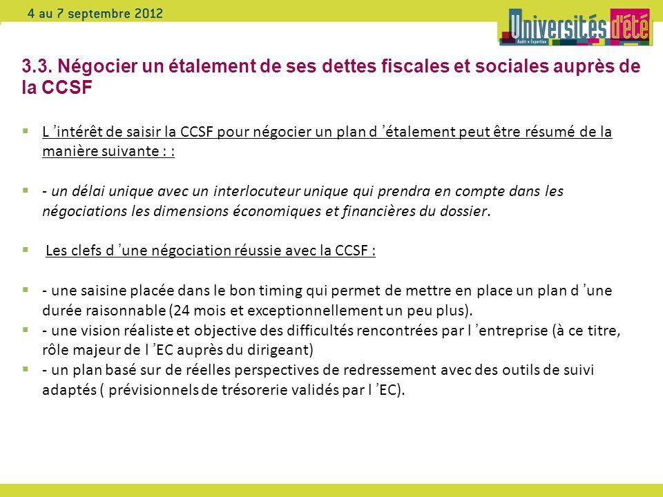 3.3. Négocier un étalement de ses dettes fiscales et sociales auprès de la CCSF L intérêt de saisir la CCSF pour négocier un plan d étalement peut êtr