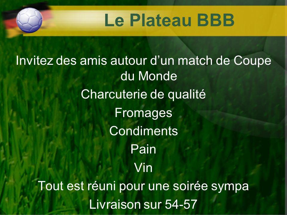 Le Plateau BBB Invitez des amis autour dun match de Coupe du Monde Charcuterie de qualité Fromages Condiments Pain Vin Tout est réuni pour une soirée