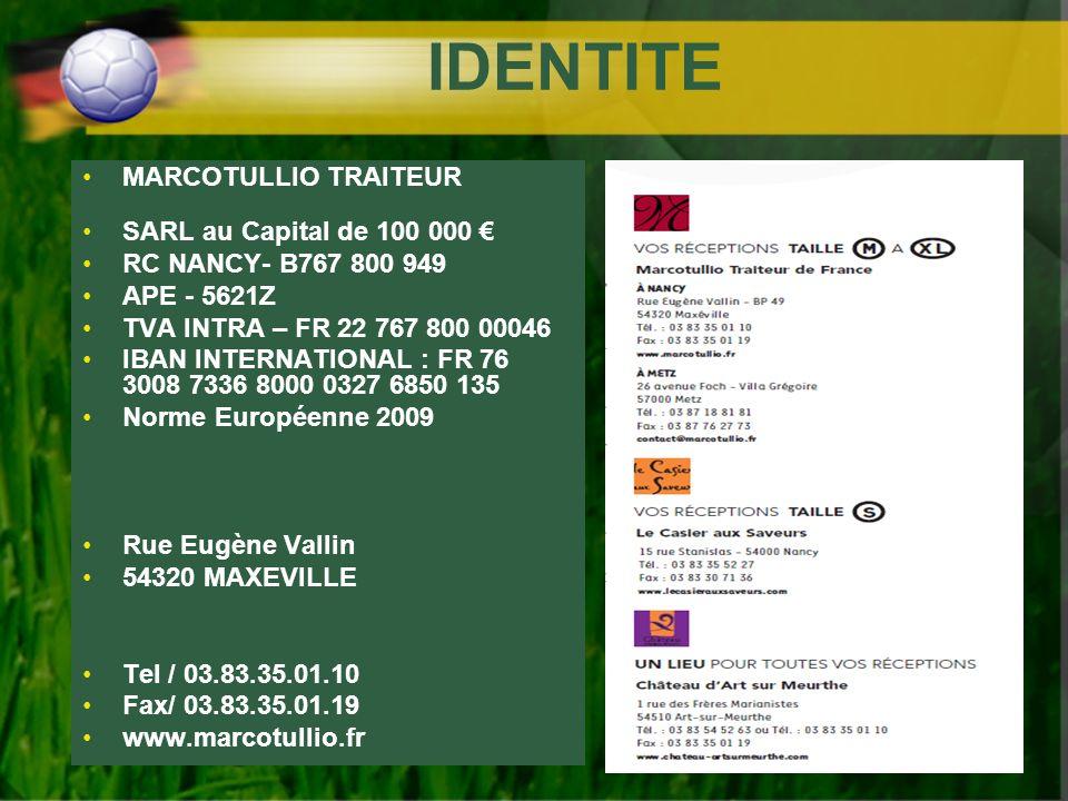 IDENTITE MARCOTULLIO TRAITEUR SARL au Capital de 100 000 RC NANCY- B767 800 949 APE - 5621Z TVA INTRA – FR 22 767 800 00046 IBAN INTERNATIONAL : FR 76