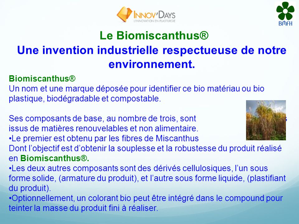 Les qualités et capacités dadaptation à la plasturgie du Biomiscanthus® Le Biomiscanthus® : Matière première innovante à lavant garde des bios plastiq