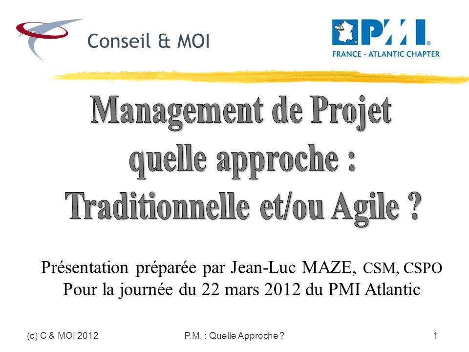 Pour aller plus loin : Manifeste Agile : http://agilemanifesto.org/ Agile Alliance : http://www.agilealliance.org/ Scrum Alliance : http://www.scrumalliance.org/ Réference & Blog : http://referentiel.institut-agile.fr// PMI & Agilité : http://agile.vc.pmi.org/default.aspxhttp://agile.vc.pmi.org/default.aspx Livres :Gestion de projet Agile Ed Eyrolles de Véronique Messager Rota Succeeding with Agile Ed Alddison Wesley de Mike Cohn Vidéo : http://agile-pm.pbworks.com/Confessions-of-an-Agile- Project-Manager.http://agile-pm.pbworks.com/Confessions-of-an-Agile- Project-Manager (c) C & MOI 2012P.M.