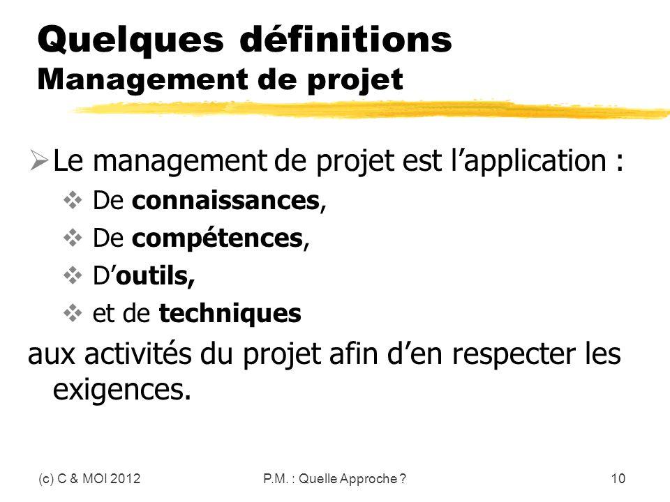 Quelques définitions Management de projet Le management de projet est lapplication : De connaissances, De compétences, Doutils, et de techniques aux a