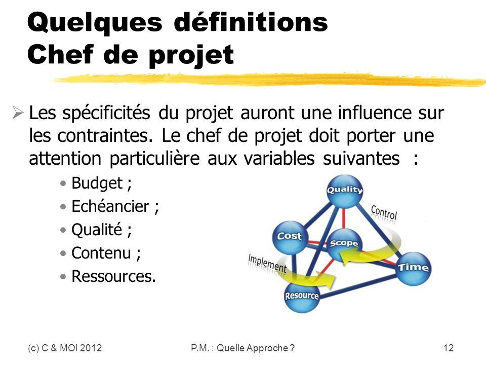 Quelques définitions Chef de projet Les spécificités du projet auront une influence sur les contraintes. Le chef de projet doit porter une attention p
