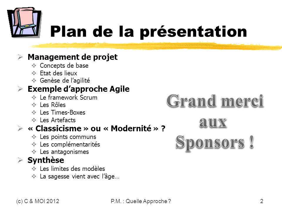 P.M. : Quelle Approche ?2 Plan de la présentation Management de projet Concepts de base Etat des lieux Genèse de lagilité Exemple dapproche Agile Le f