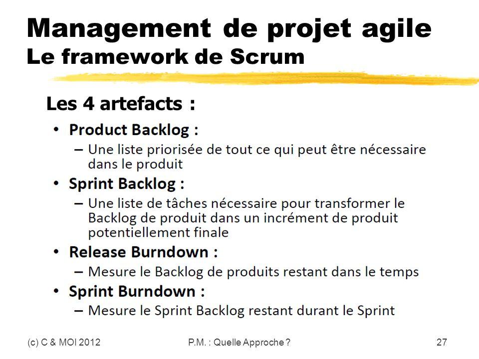 Management de projet agile Le framework de Scrum (c) C & MOI 2012P.M. : Quelle Approche ?27 Les 4 artefacts :