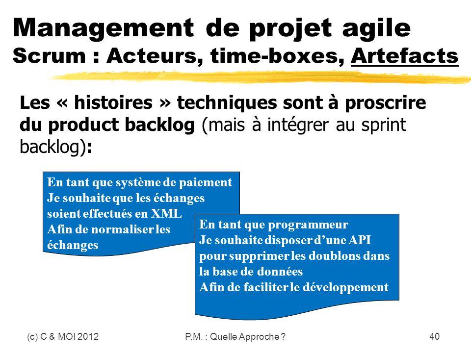 (c) C & MOI 2012P.M. : Quelle Approche ?40 Les « histoires » techniques sont à proscrire du product backlog (mais à intégrer au sprint backlog): Manag