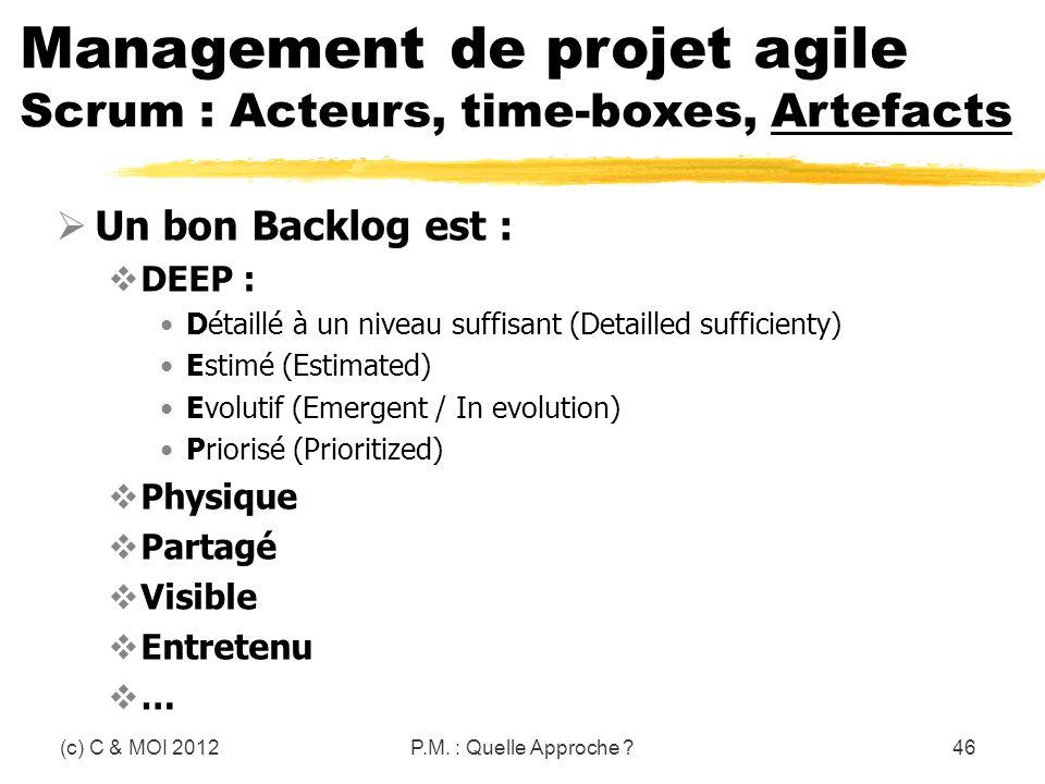 (c) C & MOI 201246 Un bon Backlog est : DEEP : Détaillé à un niveau suffisant (Detailled sufficienty) Estimé (Estimated) Evolutif (Emergent / In evolu