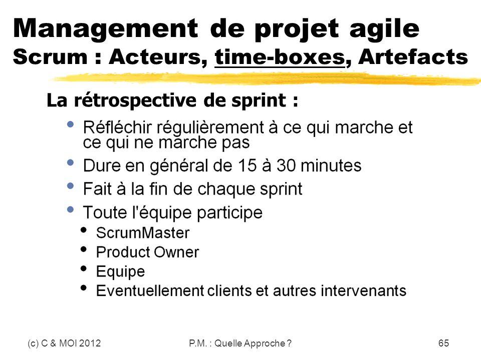 (c) C & MOI 2012P.M. : Quelle Approche ?65 Management de projet agile Scrum : Acteurs, time-boxes, Artefacts La rétrospective de sprint :