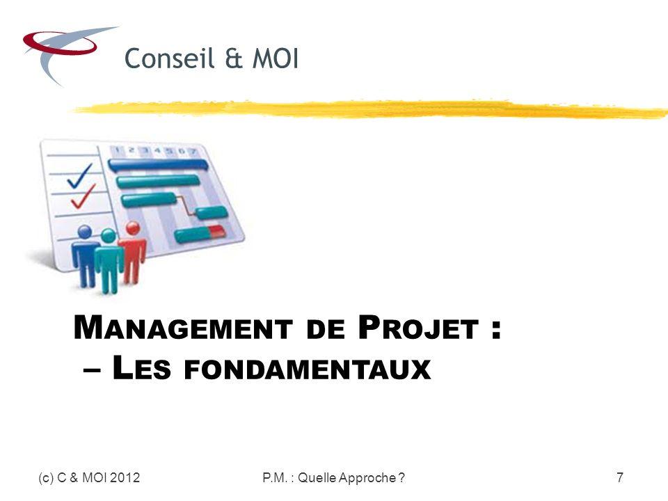 (c) C & MOI 2012P.M. : Quelle Approche ?78 Management de projet agile Les complémentarités