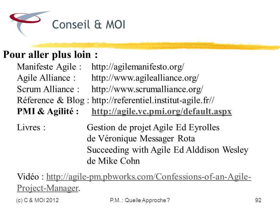 Pour aller plus loin : Manifeste Agile : http://agilemanifesto.org/ Agile Alliance : http://www.agilealliance.org/ Scrum Alliance : http://www.scrumal