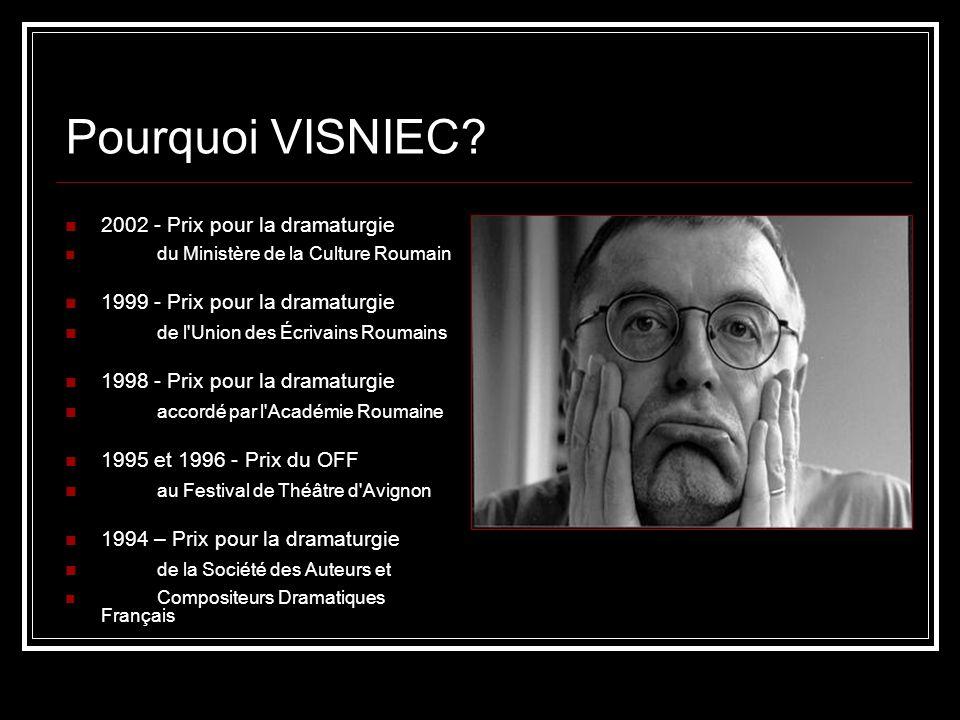 Pourquoi VISNIEC? 2002 - Prix pour la dramaturgie du Ministère de la Culture Roumain 1999 - Prix pour la dramaturgie de l'Union des Écrivains Roumains